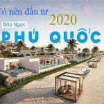 (Tư vấn chi tiết) Có nên đầu tư vào Phú Quốc trong năm 2020 hay không?
