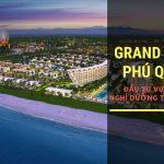 Grand World Phú Quốc: Bảo bối sinh lời vượt thời gian