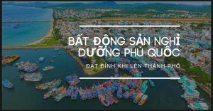 bat-dong-san-nghi-duong-phu-quoc-dat-dinh-khi-len-thanh-pho