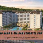 Bảng hàng & giá bán căn hộ Condotel Phú Quốc (cập nhật tháng 08/2021)